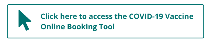 Click here to access the COVID-19 Vaccine Online Booking Tool