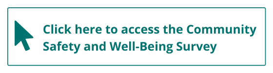 click here to access the Community Safety and Well Being Survey